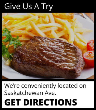 Title: Give Us A Try Text: We're conveniently located onSaskatchewan Ave. Button: Get Directions